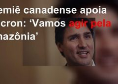 Premiê canadense apoia Macron: 'Vamos agir pela Amazônia'
